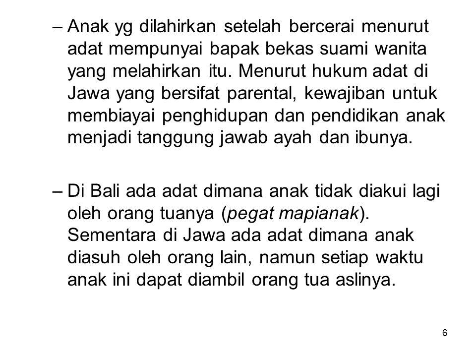 6 –Anak yg dilahirkan setelah bercerai menurut adat mempunyai bapak bekas suami wanita yang melahirkan itu. Menurut hukum adat di Jawa yang bersifat p