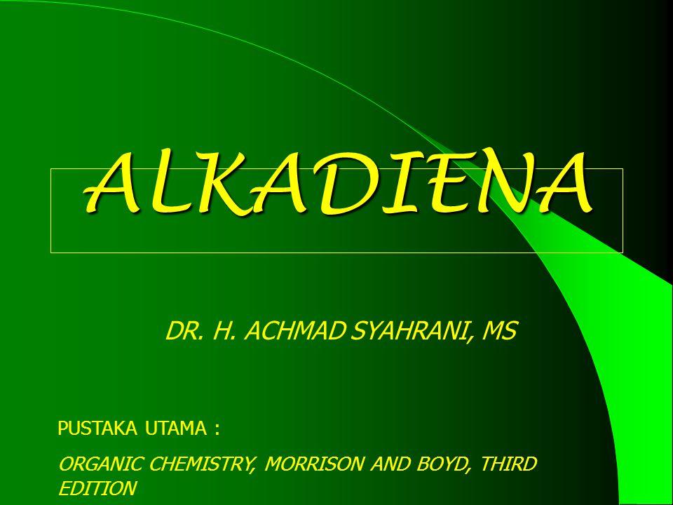ALKADIENA ALKADIENA DR. H. ACHMAD SYAHRANI, MS PUSTAKA UTAMA : ORGANIC CHEMISTRY, MORRISON AND BOYD, THIRD EDITION