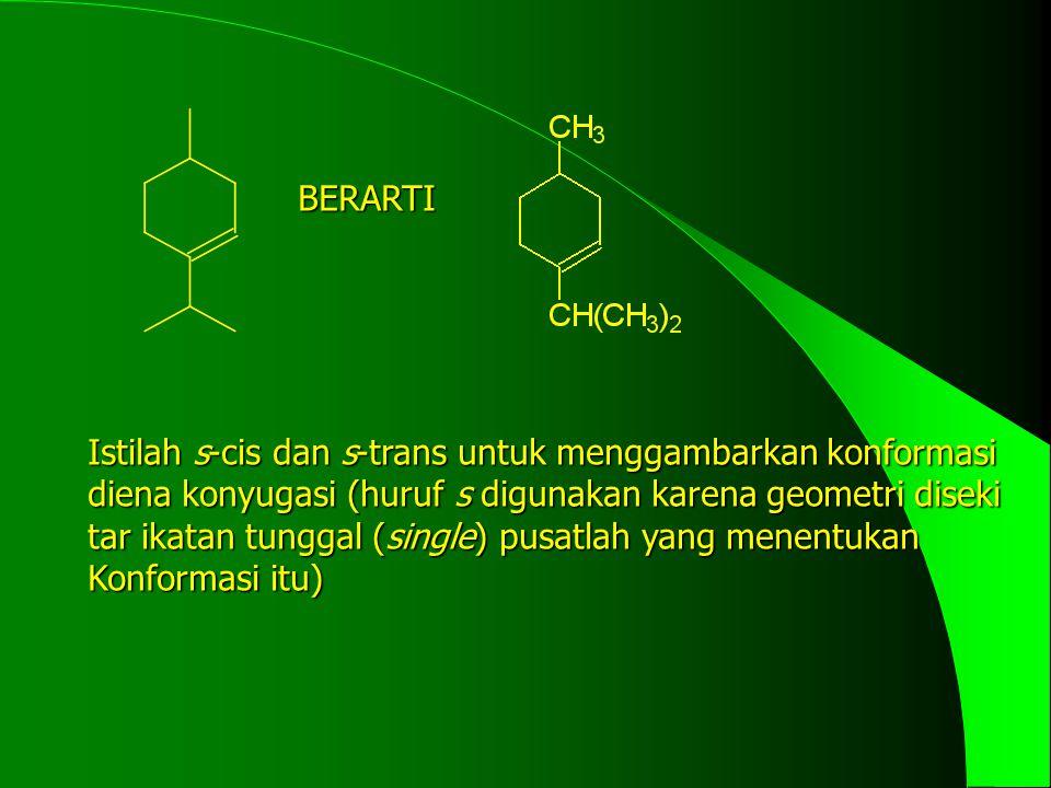 BERARTI Istilah s-cis dan s-trans untuk menggambarkan konformasi diena konyugasi (huruf s digunakan karena geometri diseki tar ikatan tunggal (single)