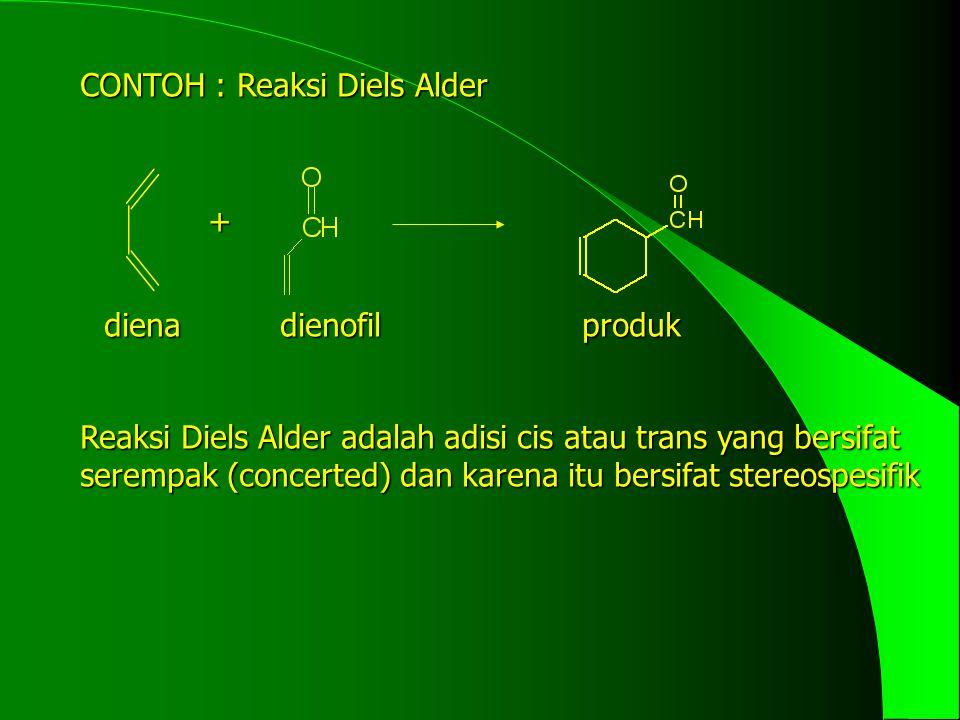 + CONTOH : Reaksi Diels Alder diena dienofil produk Reaksi Diels Alder adalah adisi cis atau trans yang bersifat serempak (concerted) dan karena itu b