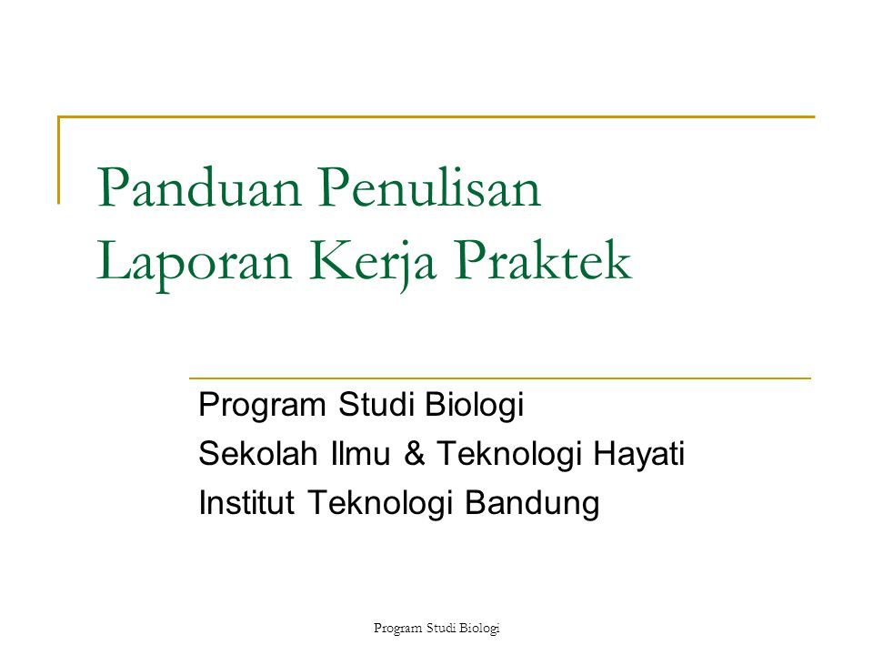 Program Studi Biologi Umum Format laporan merupakan revisi dari sebelumnya  Jangan menggunakan laporan tahun terdahulu sebagai acuan.