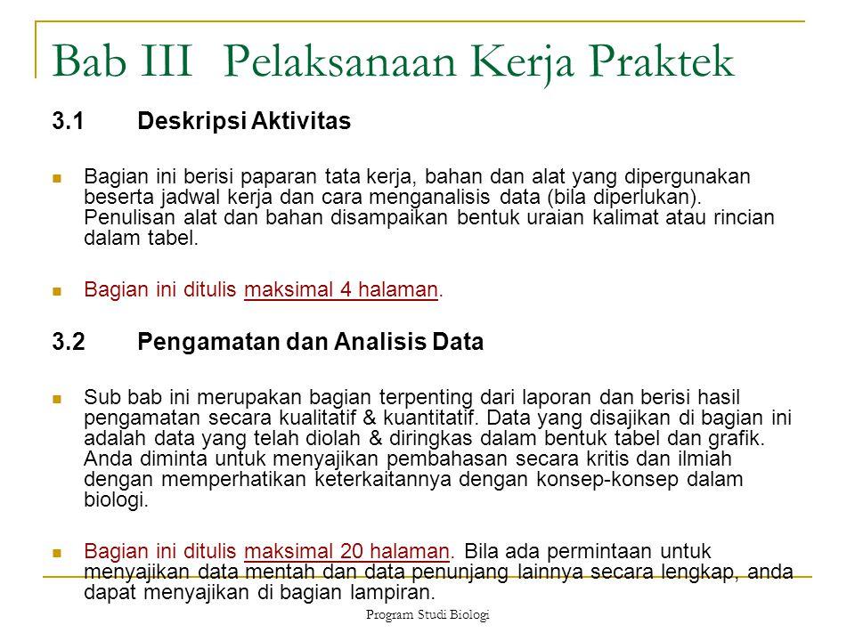 Program Studi Biologi Bab IIIPelaksanaan Kerja Praktek 3.1Deskripsi Aktivitas Bagian ini berisi paparan tata kerja, bahan dan alat yang dipergunakan beserta jadwal kerja dan cara menganalisis data (bila diperlukan).