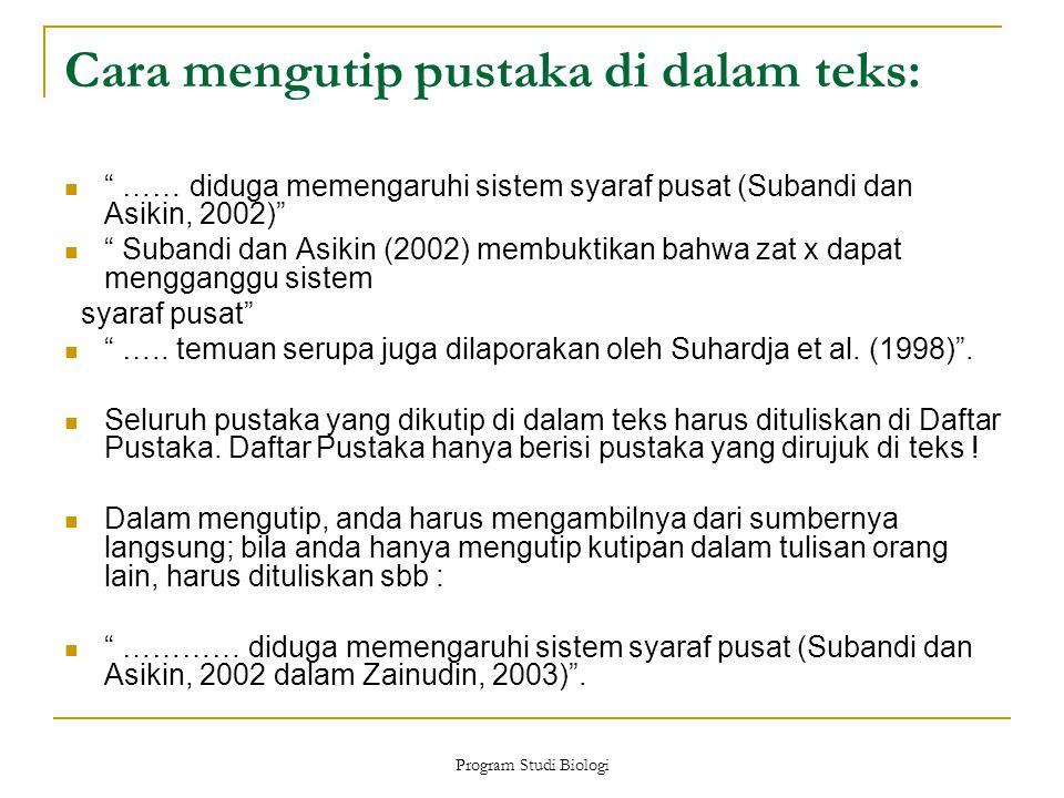 Program Studi Biologi Cara mengutip pustaka di dalam teks: …… diduga memengaruhi sistem syaraf pusat (Subandi dan Asikin, 2002) Subandi dan Asikin (2002) membuktikan bahwa zat x dapat mengganggu sistem syaraf pusat …..