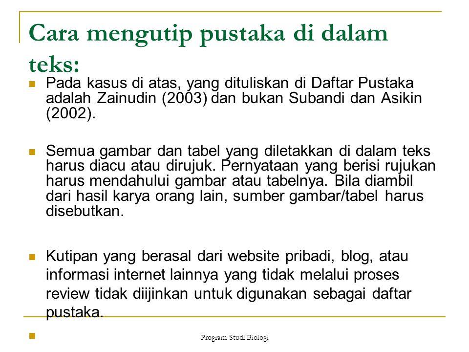 Cara mengutip pustaka di dalam teks: Pada kasus di atas, yang dituliskan di Daftar Pustaka adalah Zainudin (2003) dan bukan Subandi dan Asikin (2002).