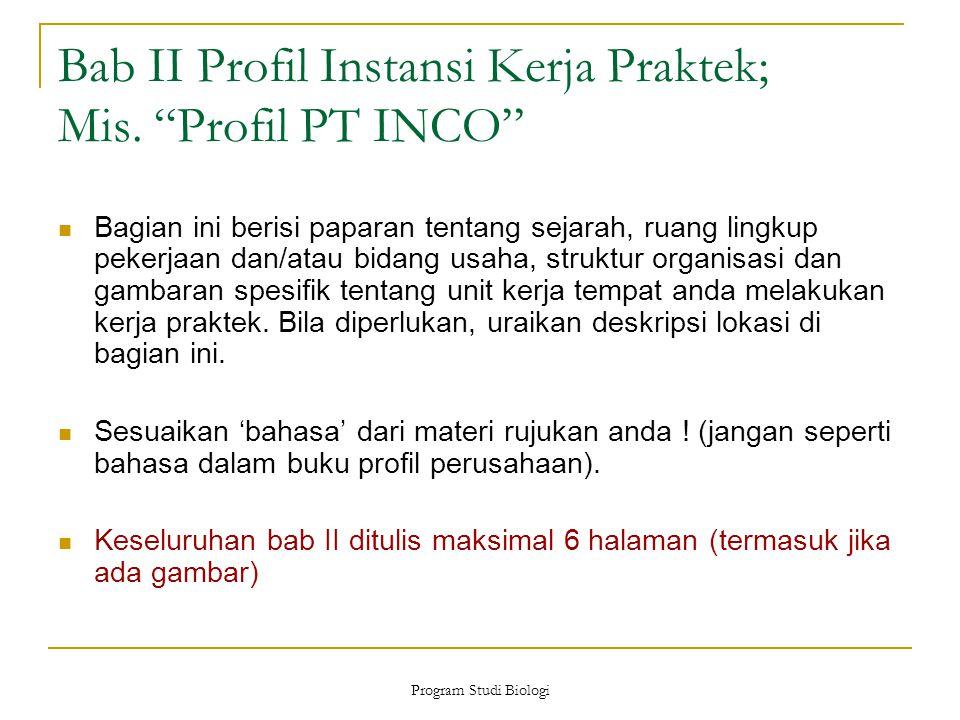 """Program Studi Biologi Bab II Profil Instansi Kerja Praktek; Mis. """"Profil PT INCO"""" Bagian ini berisi paparan tentang sejarah, ruang lingkup pekerjaan d"""