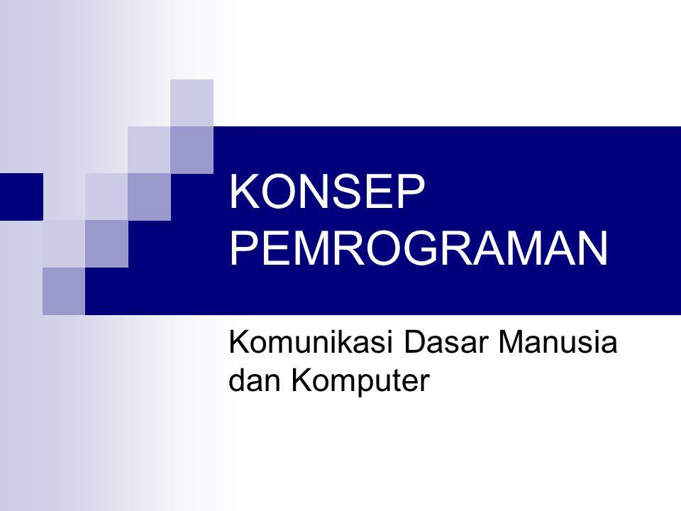 KONSEP PEMROGRAMAN Komunikasi Dasar Manusia dan Komputer