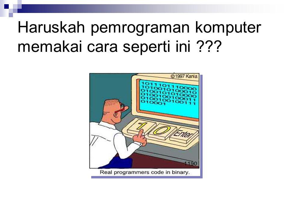 Bahasa Pemrograman Bahasa Pemrograman merupakan sebuah bahasa artificial (buatan atau tiruan) yang sengaja diciptakan manusia untuk mempermudah mengendalikan mesin tertentu, khususnya komputer Bahasa pemrograman memiliki bentuk yang mirip bahasa manusia (umumnya dalam Bahasa Inggris) Untuk dapat dimengerti oleh mesin harus diterjemahkan dulu ke dalam bahasa mesin Contoh: BASIC, Pascal, C, C++, Java, PHP, Perl, Algol, Ada, Prolog, COBOL, Ruby, dll