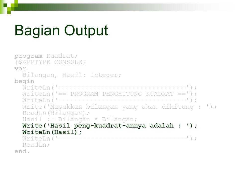 Bagian Output program Kuadrat; {$APPTYPE CONSOLE} var Bilangan, Hasil: Integer; begin WriteLn('================================'); WriteLn('== PROGRAM