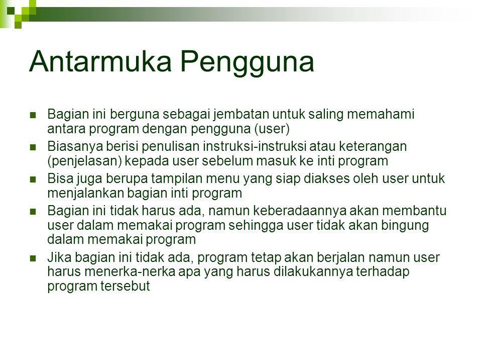 Antarmuka Pengguna Bagian ini berguna sebagai jembatan untuk saling memahami antara program dengan pengguna (user) Biasanya berisi penulisan instruksi
