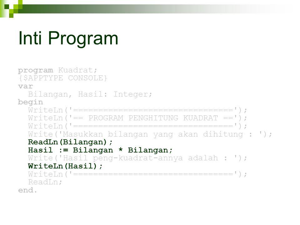Inti Program program Kuadrat; {$APPTYPE CONSOLE} var Bilangan, Hasil: Integer; begin WriteLn('================================'); WriteLn('== PROGRAM