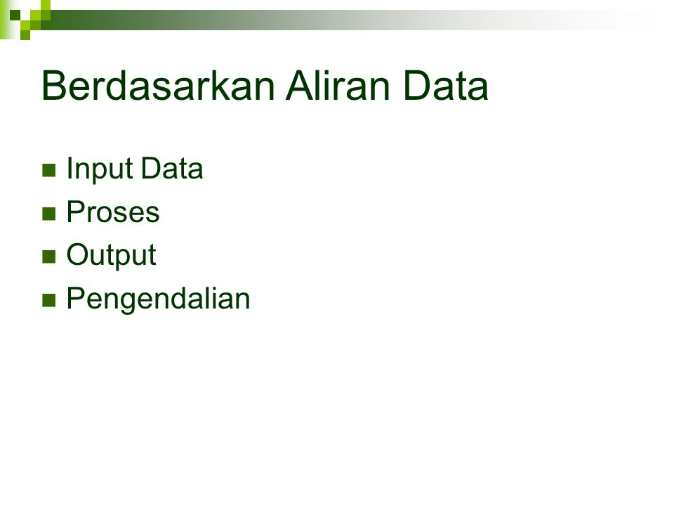 Berdasarkan Aliran Data Input Data Proses Output Pengendalian