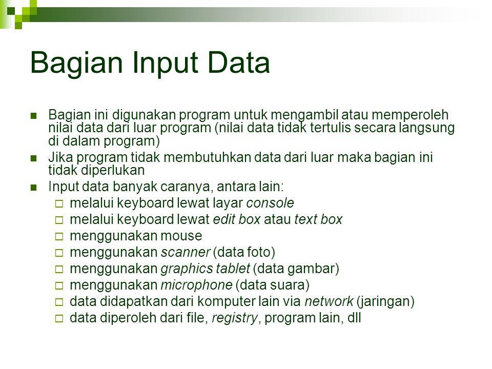 Bagian Input Data Bagian ini digunakan program untuk mengambil atau memperoleh nilai data dari luar program (nilai data tidak tertulis secara langsung