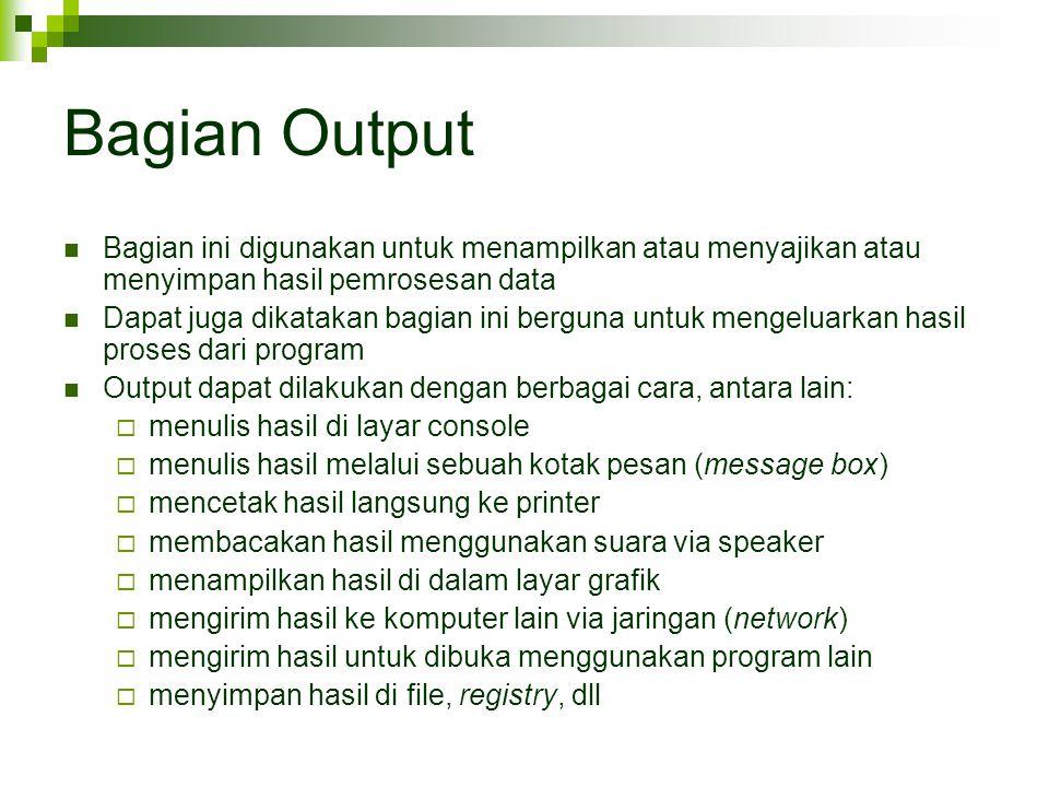 Bagian Output Bagian ini digunakan untuk menampilkan atau menyajikan atau menyimpan hasil pemrosesan data Dapat juga dikatakan bagian ini berguna untu