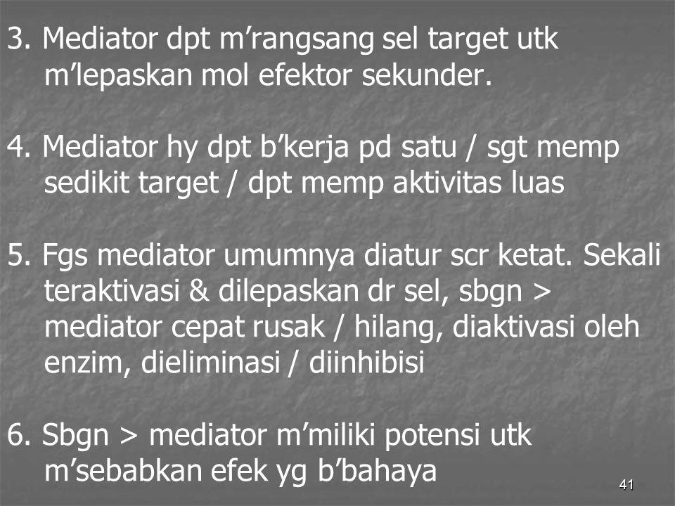 41 3. Mediator dpt m'rangsang sel target utk m'lepaskan mol efektor sekunder. 4. Mediator hy dpt b'kerja pd satu / sgt memp sedikit target / dpt memp