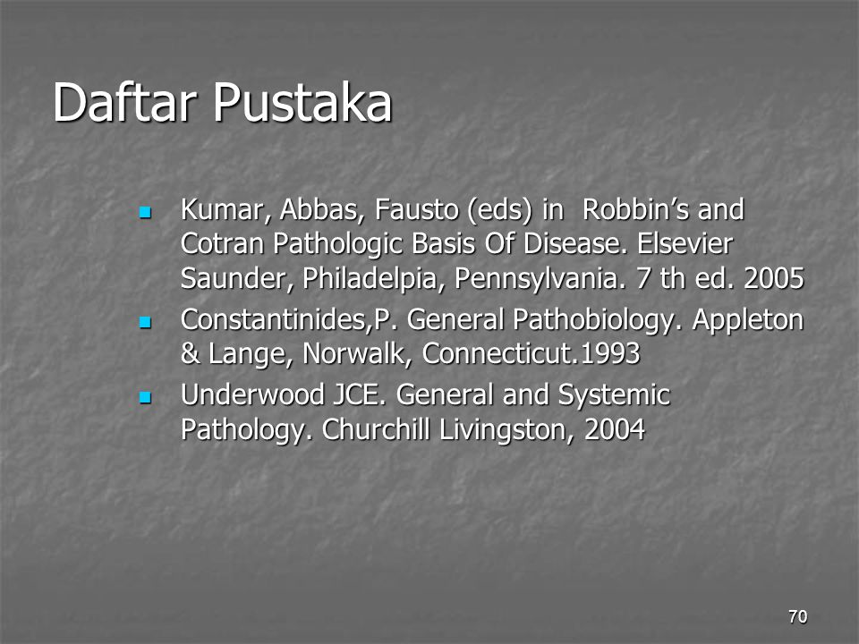 70 Daftar Pustaka Kumar, Abbas, Fausto (eds) in Robbin's and Cotran Pathologic Basis Of Disease.