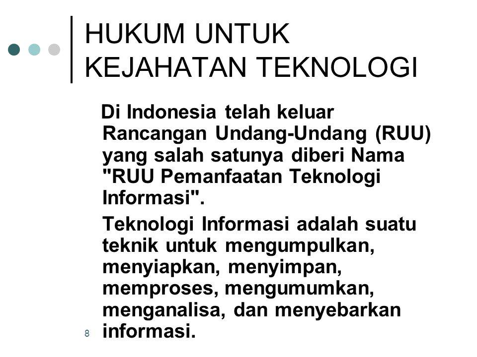 8 HUKUM UNTUK KEJAHATAN TEKNOLOGI Di Indonesia telah keluar Rancangan Undang ‑ Undang (RUU) yang salah satunya diberi Nama