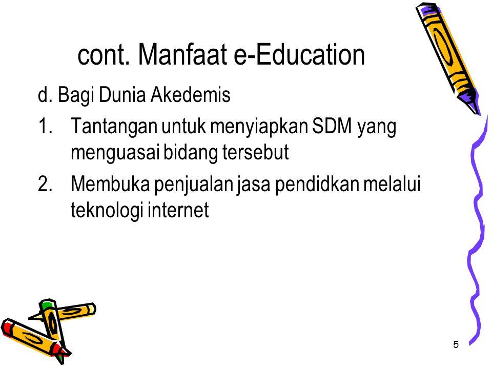 5 d. Bagi Dunia Akedemis 1.Tantangan untuk menyiapkan SDM yang menguasai bidang tersebut 2.Membuka penjualan jasa pendidkan melalui teknologi internet