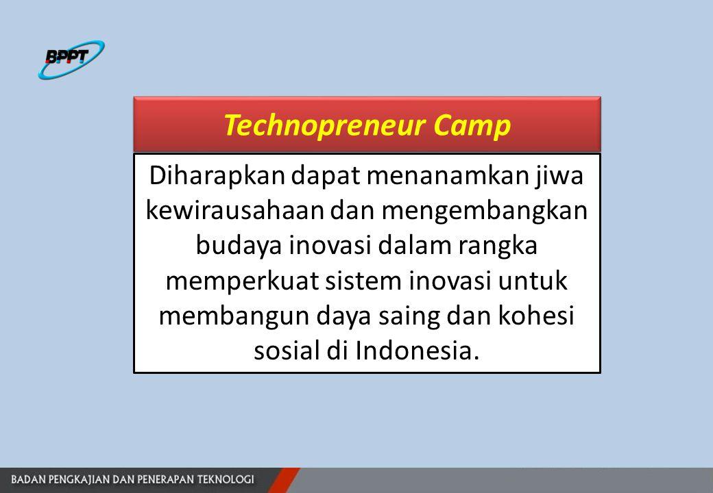 Technopreneur Camp Diharapkan dapat menanamkan jiwa kewirausahaan dan mengembangkan budaya inovasi dalam rangka memperkuat sistem inovasi untuk membangun daya saing dan kohesi sosial di Indonesia.