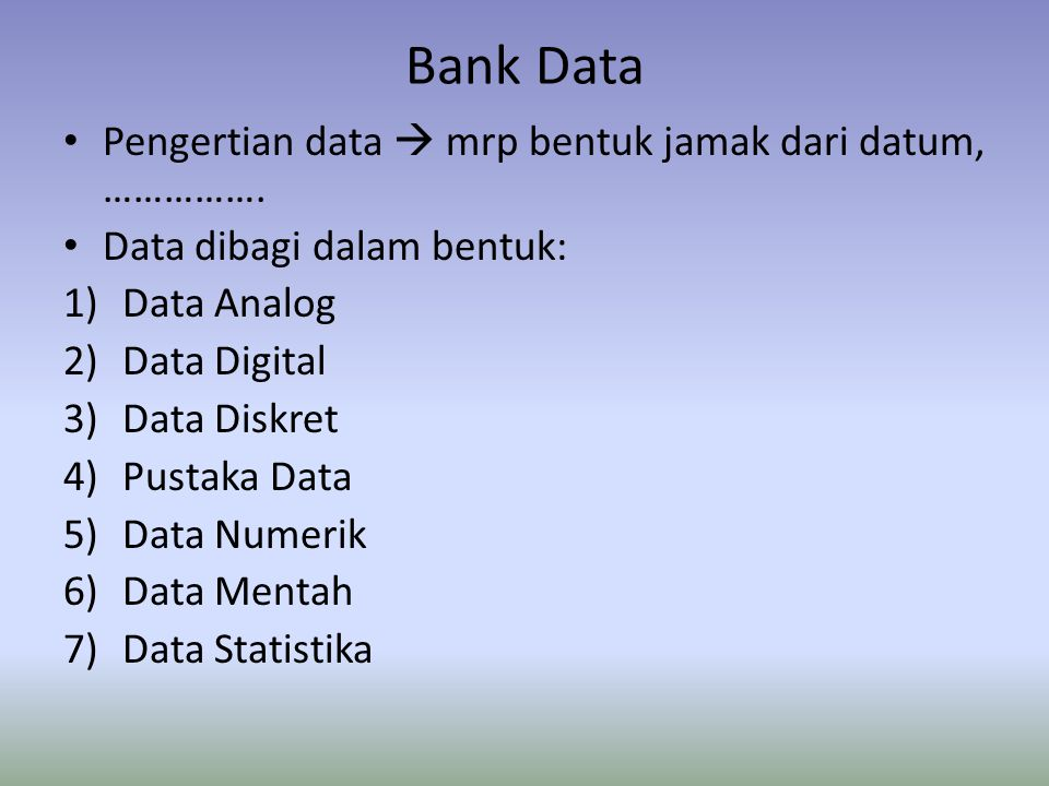Bank Data Pengertian data  mrp bentuk jamak dari datum, …………….
