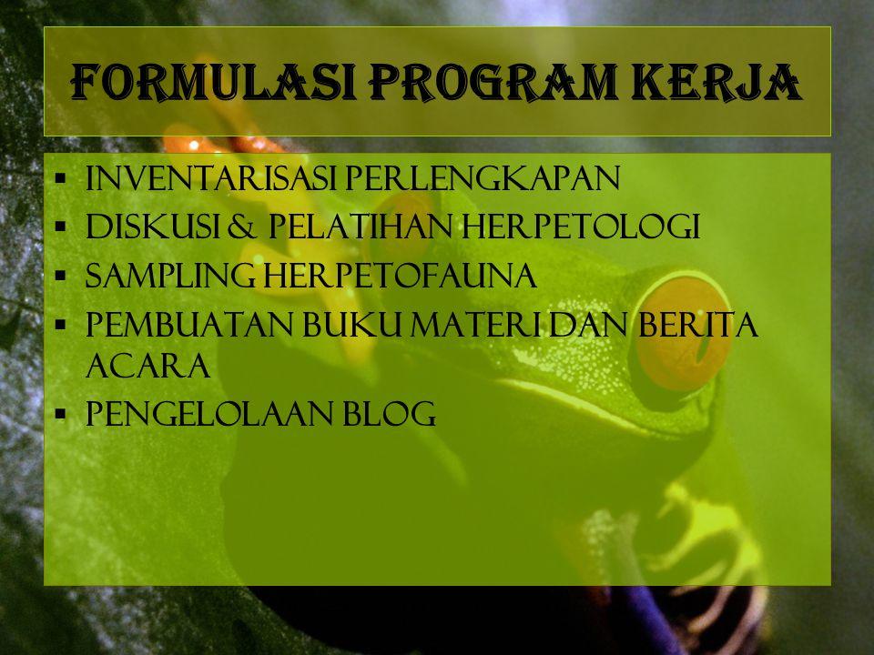 Formulasi Program Kerja  Inventarisasi perlengkapan  Diskusi & Pelatihan Herpetologi  Sampling herpetofauna  Pembuatan buku materi dan Berita Acar