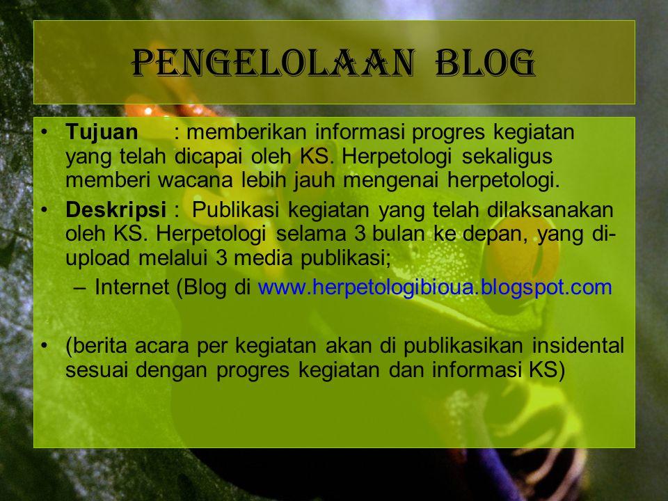 Pengelolaan blog Tujuan: memberikan informasi progres kegiatan yang telah dicapai oleh KS. Herpetologi sekaligus memberi wacana lebih jauh mengenai he