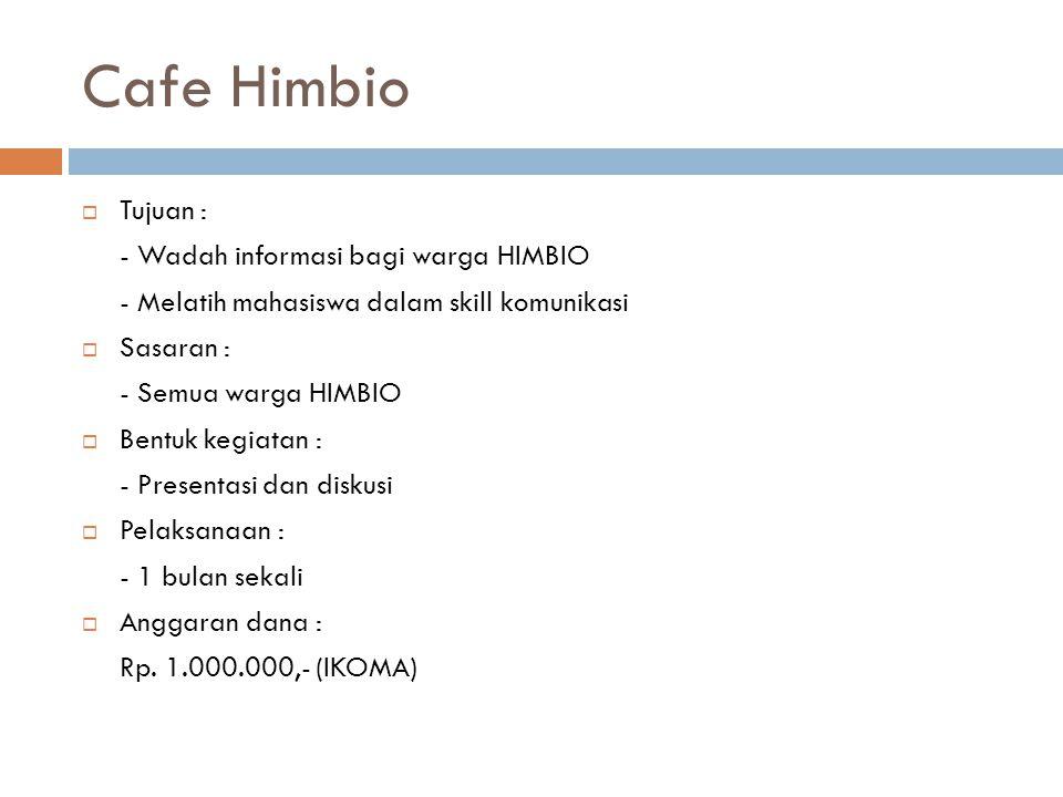 Cafe Himbio  Tujuan : - Wadah informasi bagi warga HIMBIO - Melatih mahasiswa dalam skill komunikasi  Sasaran : - Semua warga HIMBIO  Bentuk kegiatan : - Presentasi dan diskusi  Pelaksanaan : - 1 bulan sekali  Anggaran dana : Rp.