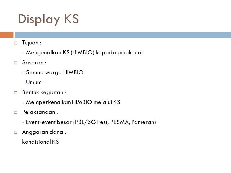 Display KS  Tujuan : - Mengenalkan KS (HIMBIO) kepada pihak luar  Sasaran : - Semua warga HIMBIO - Umum  Bentuk kegiatan : - Memperkenalkan HIMBIO