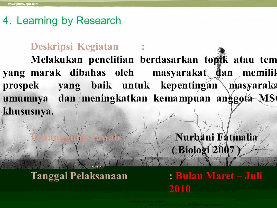 4. Learning by Research Deskripsi Kegiatan: Melakukan penelitian berdasarkan topik atau tema yang marak dibahas oleh masyarakat dan memiliki prospek y