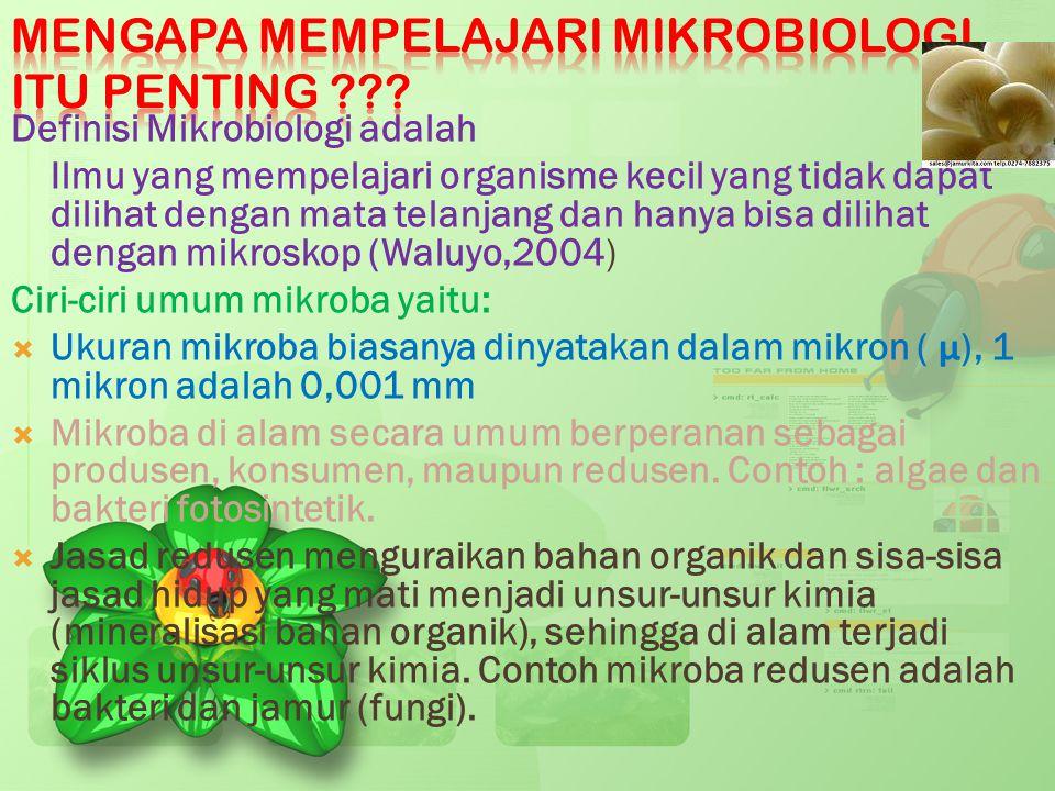 Definisi Mikrobiologi adalah Ilmu yang mempelajari organisme kecil yang tidak dapat dilihat dengan mata telanjang dan hanya bisa dilihat dengan mikros