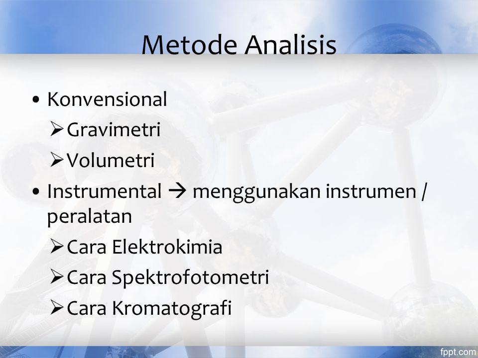 Metode Analisis Konvensional  Gravimetri  Volumetri Instrumental  menggunakan instrumen / peralatan  Cara Elektrokimia  Cara Spektrofotometri  Cara Kromatografi