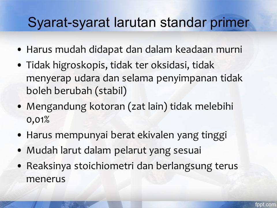 Larutan standar Larutan standar primer merupakan larutan yang telah diketahui konsentrasinya (molaritas atau normalitas) secara pasti melalui pembuatan langsung.