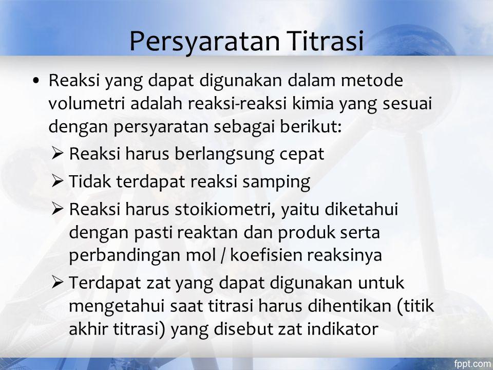 Titrasi Proses penambahan larutan standar ke dalam larutan yang akan ditentukan sampai terjadi reaksi sempurna disebut titrasi.