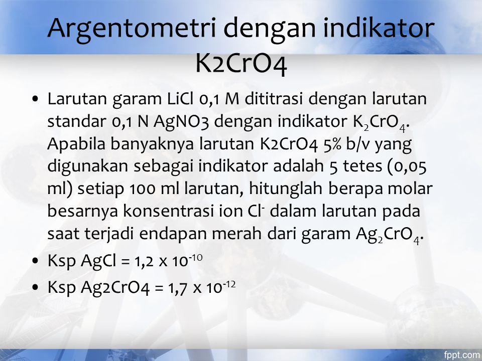 Titrasi pengendapan Titrasi argentometri : larutan standarnya garam AgNO3 Indikator : larutan garam K2CrO4, larutan garam Fe3+, larutan fluoresein atau eosin