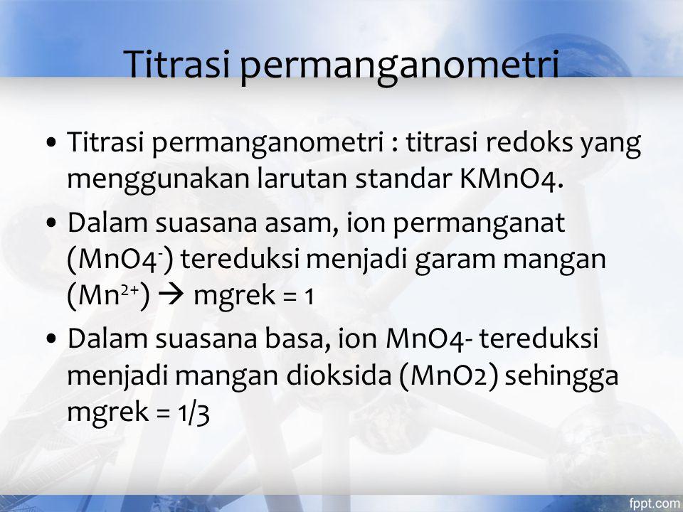 Titrasi redoks Titrasi redoks : titrasi yang mengakibatkan terjadinya reaksi reduksi dan oksidasi Titrasi redoks ada beberapa jenis :  Titrasi permanganometri  Titrasi bikromatometri  Titrasi bromatometri  Titrasi iodometri