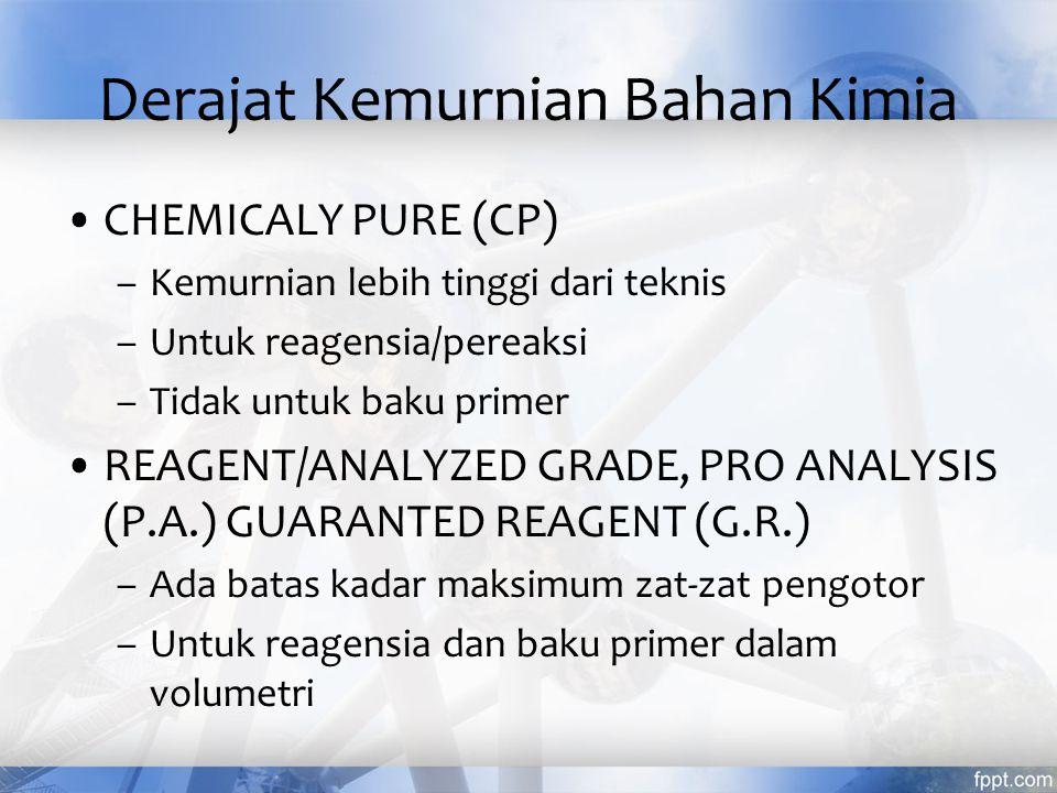 Derajat Kemurnian Bahan Kimia COMERCIAL GRADE = TECHNICAL GRADE = TEKNIS –mengandung beberapa pengotor –untuk industri –tidak untuk pereaksi/zat standar primer dalam analisis kimia