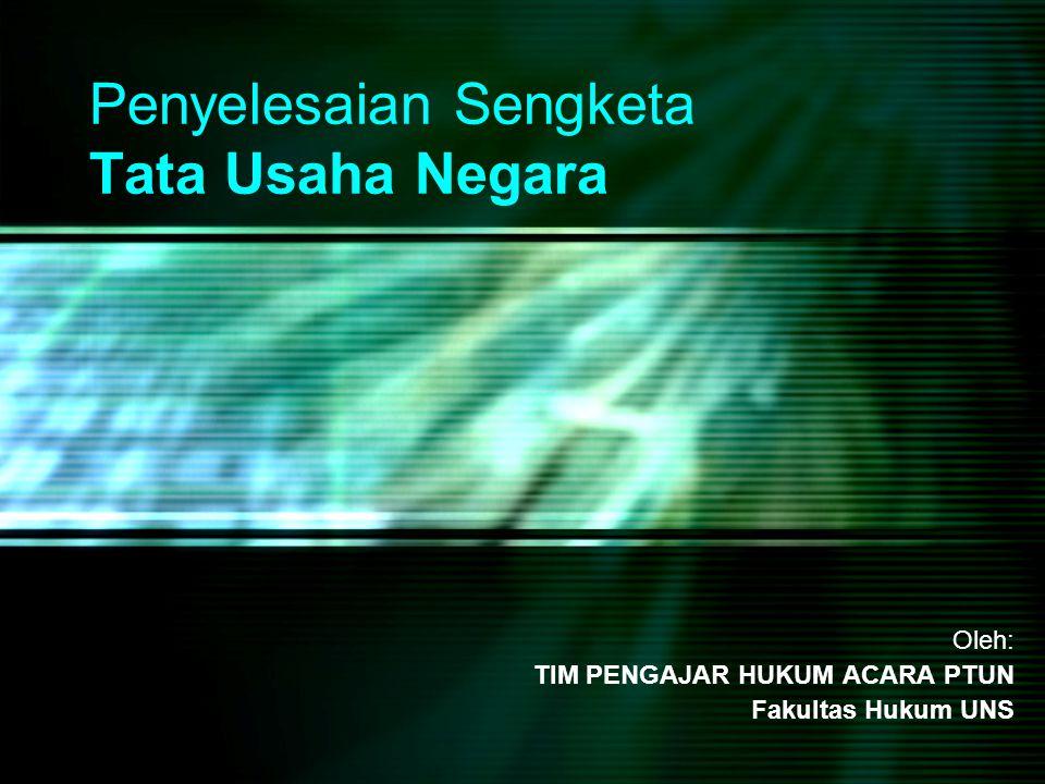 Penyelesaian Sengketa Tata Usaha Negara Oleh: TIM PENGAJAR HUKUM ACARA PTUN Fakultas Hukum UNS