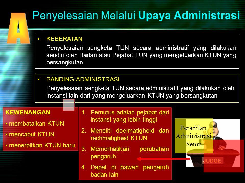 Penyelesaian Melalui Upaya Administrasi BANDING ADMINISTRASI Penyelesaian sengketa TUN secara administratif yang dilakukan oleh instansi lain dari yan