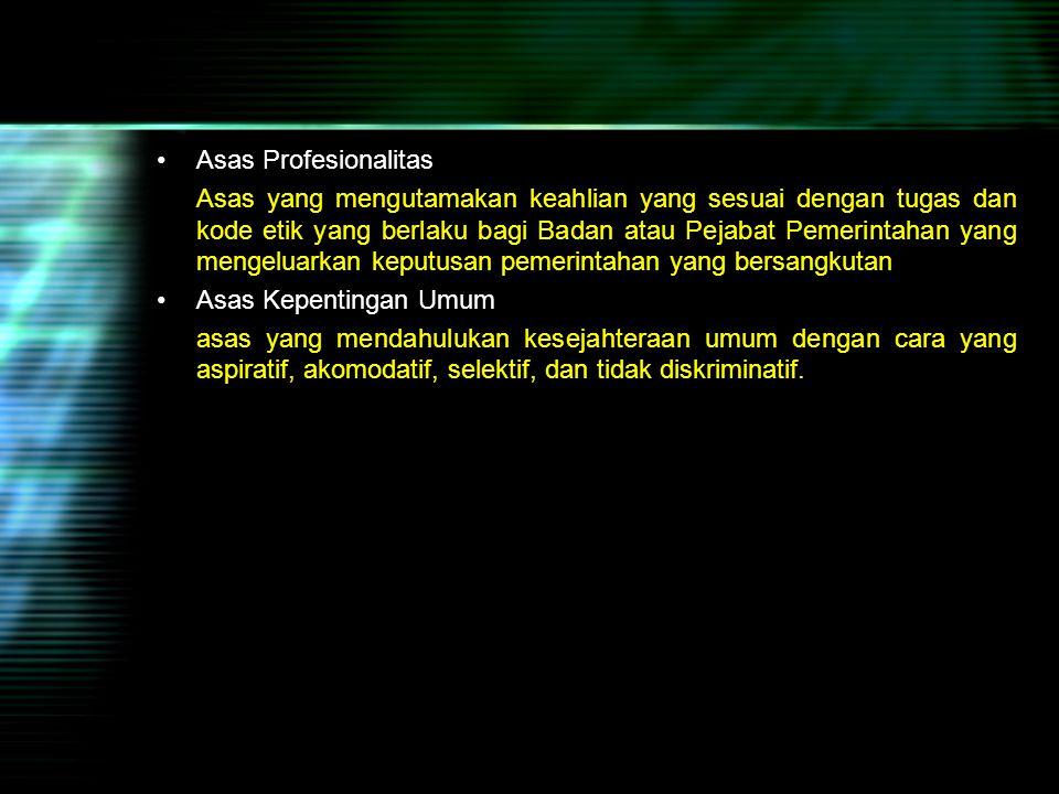 Asas Profesionalitas Asas yang mengutamakan keahlian yang sesuai dengan tugas dan kode etik yang berlaku bagi Badan atau Pejabat Pemerintahan yang men