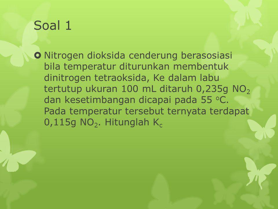 Soal 1  Nitrogen dioksida cenderung berasosiasi bila temperatur diturunkan membentuk dinitrogen tetraoksida, Ke dalam labu tertutup ukuran 100 mL dit