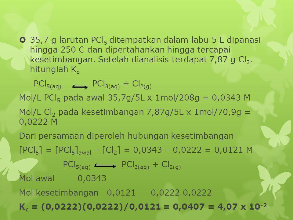 Soal 3  PCl 5 dapat terdekomposisi menjadi PCl 3 dan Cl 2 membentuk reaksi kesetimbangan : Bila pada temperatur 250 o C harga K p untuk reaksi tersebut adalah 2 dan PCl 5 terdisosiasi sebanyak 10%, hitunglah tekanan total sistem.