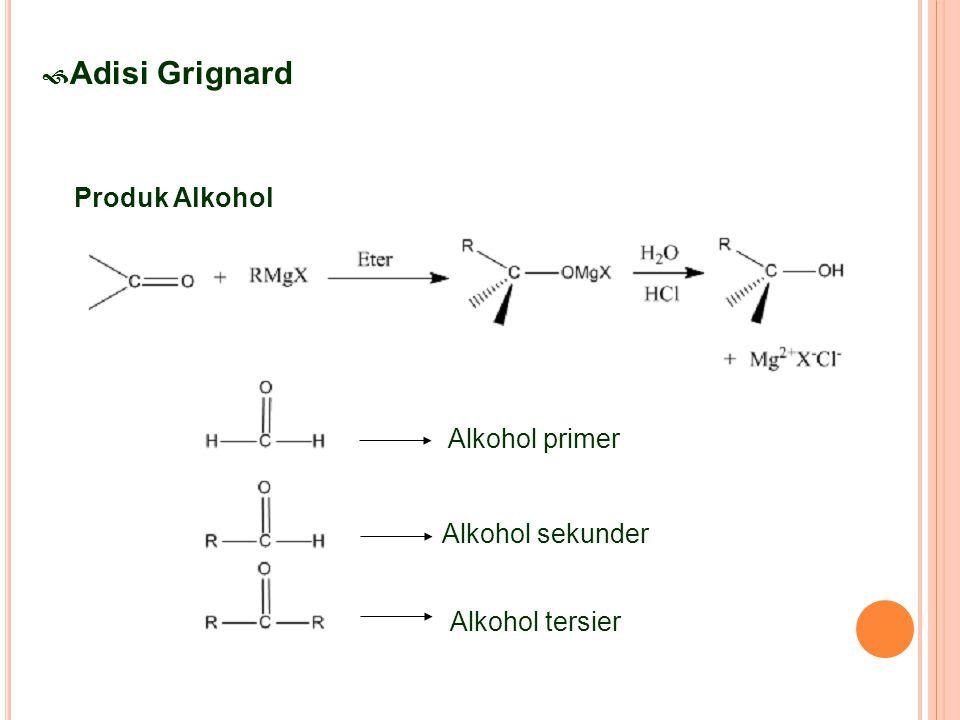  Adisi Grignard Produk Alkohol Alkohol primer Alkohol tersier Alkohol sekunder