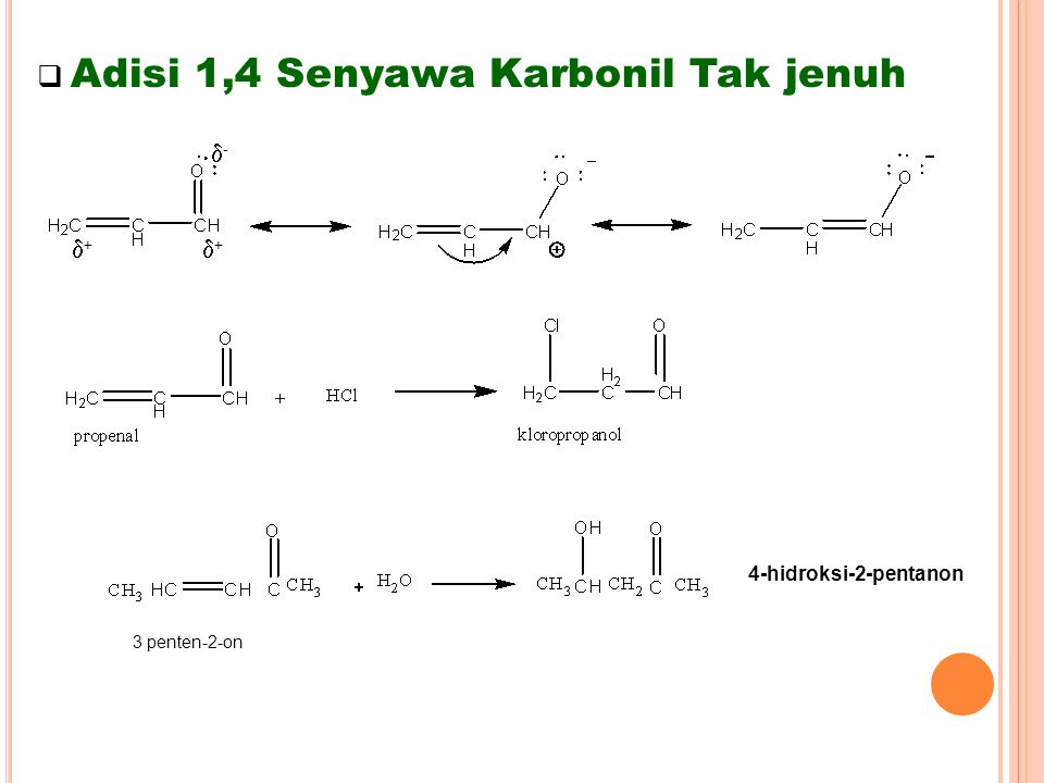 Adisi 1,4 Senyawa Karbonil Tak jenuh ++ ++ -- 4-hidroksi-2-pentanon 3 penten-2-on