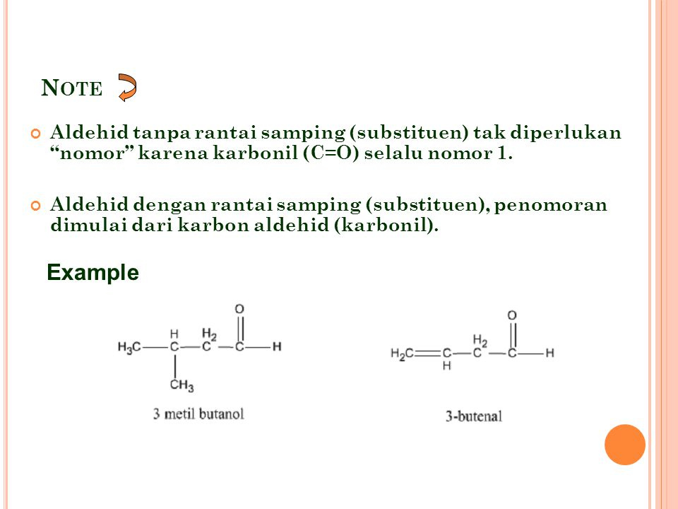 """N OTE Aldehid tanpa rantai samping (substituen) tak diperlukan """"nomor"""" karena karbonil (C=O) selalu nomor 1. Aldehid dengan rantai samping (substituen"""