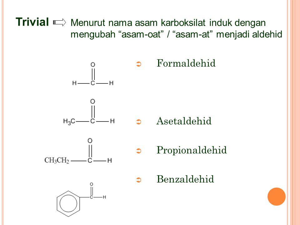 """ Formaldehid  Asetaldehid  Propionaldehid  Benzaldehid Trivial Menurut nama asam karboksilat induk dengan mengubah """"asam-oat"""" / """"asam-at"""" menjadi"""