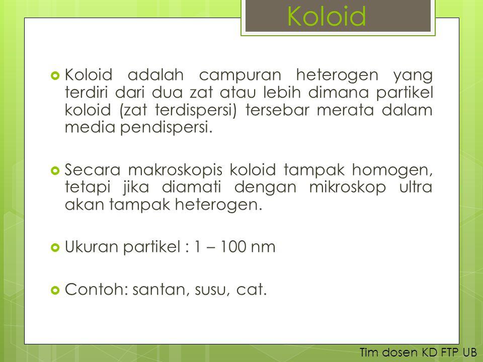 Koloid  Koloid adalah campuran heterogen yang terdiri dari dua zat atau lebih dimana partikel koloid (zat terdispersi) tersebar merata dalam media pendispersi.