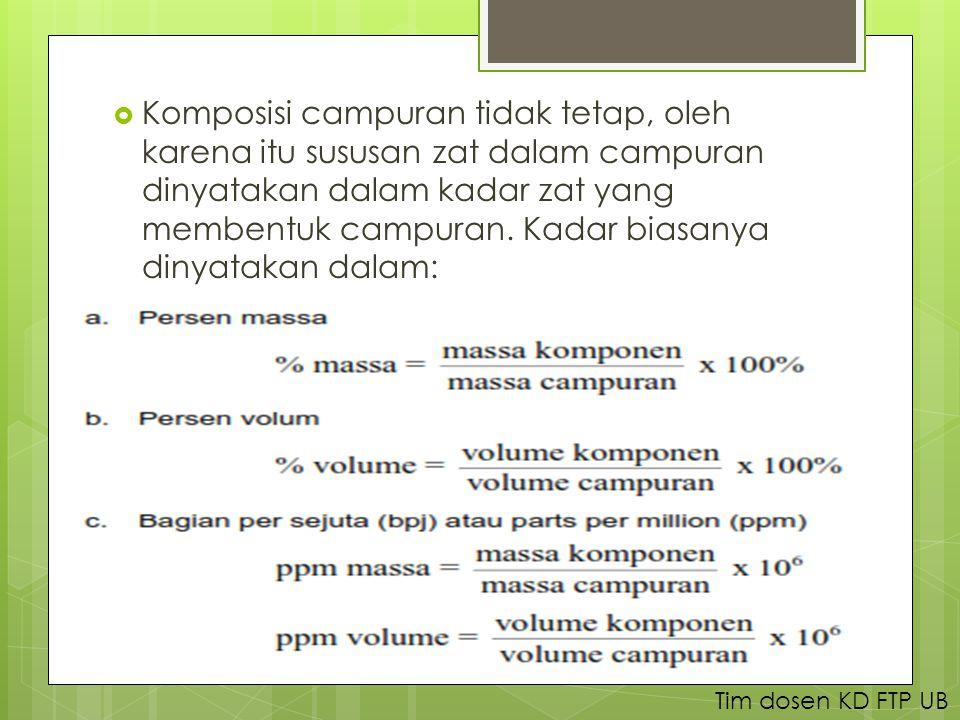 Komposisi campuran tidak tetap, oleh karena itu sususan zat dalam campuran dinyatakan dalam kadar zat yang membentuk campuran.