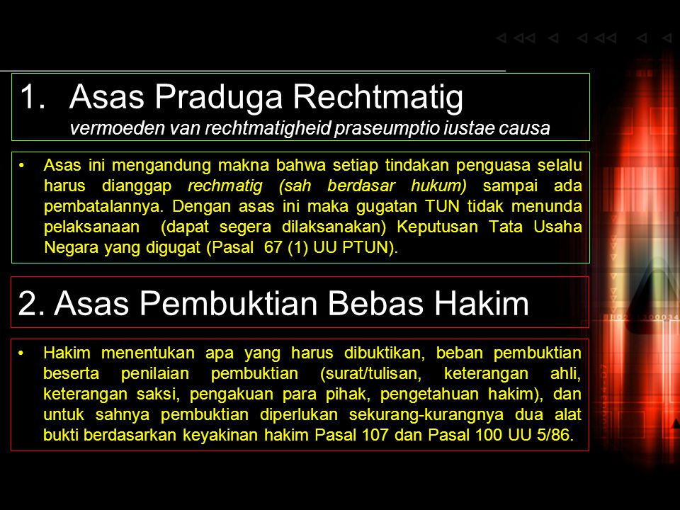 1.Asas Praduga Rechtmatig vermoeden van rechtmatigheid praseumptio iustae causa Asas ini mengandung makna bahwa setiap tindakan penguasa selalu harus