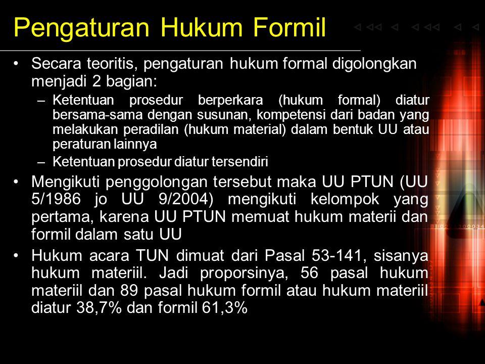 Pengaturan Hukum Formil Secara teoritis, pengaturan hukum formal digolongkan menjadi 2 bagian: –Ketentuan prosedur berperkara (hukum formal) diatur be