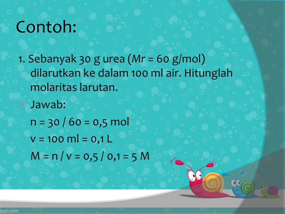 Contoh: 1.Sebanyak 30 g urea (Mr = 60 g/mol) dilarutkan ke dalam 100 ml air.