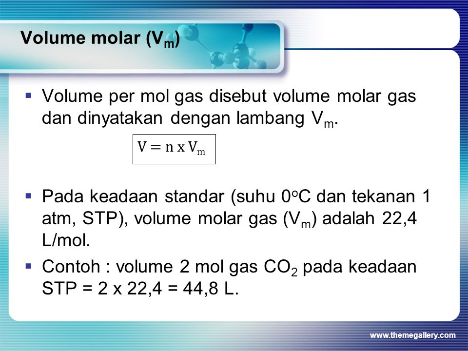 Volume molar (V m )  Volume per mol gas disebut volume molar gas dan dinyatakan dengan lambang V m.